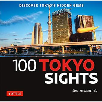 100 Tokyo Sights - Discover Tokyo's Hidden Gems by Stephen Mansfield -