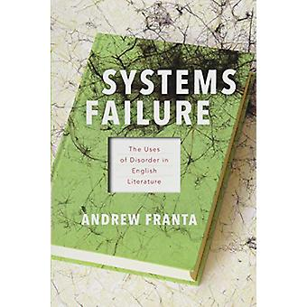 Systems Failure - The Uses of Disorder in English Literature by Andrew