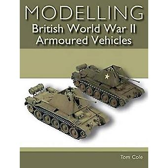 Modelling British World War II Armoured Vehicles by Tom Cole - 978178