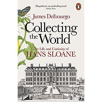 Collecting the World - The Life and Curiosity of Hans Sloane by James