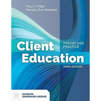 Client Education - Theory And Practice by Mary A. Miller - 97812841426