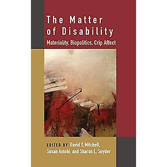 The Matter of Disability - Materiality - Biopolitics - Crip Affect by
