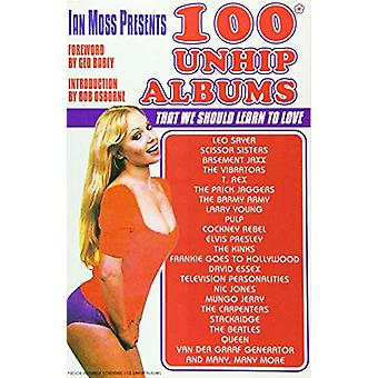 Ian Moss Presents 100 Unhip Albums - That we should learn to love by I