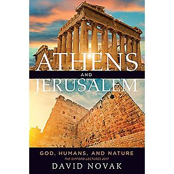 Athens and Jerusalem - God - Humans - and Nature by David Novak - 9781