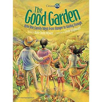 The Good Garden - How One Family Went from Hunger to Having Enough by