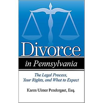 Divorce in Pennsylvania - The Legal Process - Your Rights - and What t