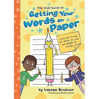 The Kids Guide to Getting Your Words on Paper by Brukner & Lauren