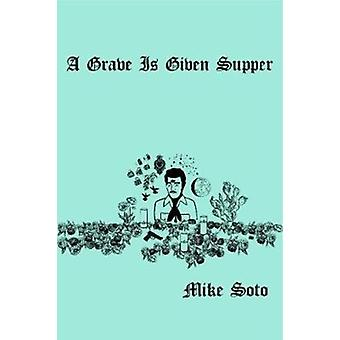 A Grave is Given Supper by Soto & Mike
