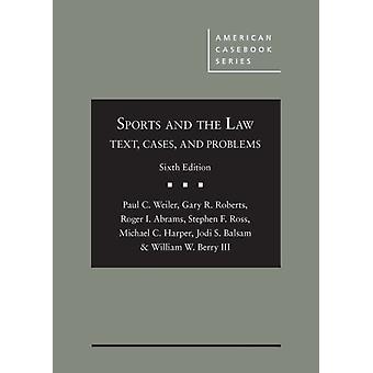 Sports and the Law by Weiler & PaulRoberts & GaryAbrams & RogerRoss & StephenBalsam & JodiIII & William BerryIII & William W. Berry
