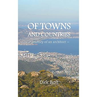 Of Towns And Countries  journey of an architect by Dirk Bolt
