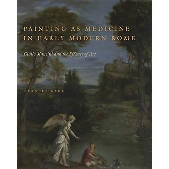 Painting as Medicine in Early Modern Rome - Giulio Mancini and the Eff