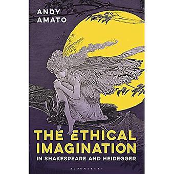 The Ethical Imagination in Shakespeare and Heidegger