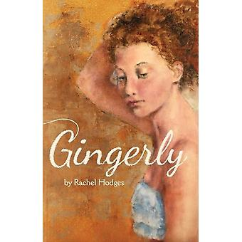 Gingerly by Rachel Hodges