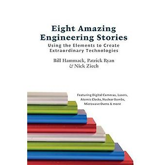 Eight Amazing Engineering Stories - Using the Elements to Create Extra