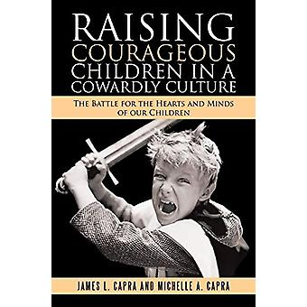 Raising Courageous Children in a Cowardly Culture - The Battle for the