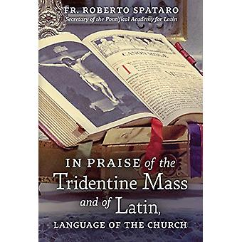 In Praise of the Tridentine Mass and of Latin - Language of the Churc