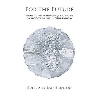 For the Future - Poems & Essays in Honour of J.H. Prynne on the Oc
