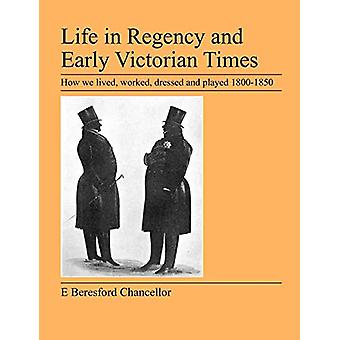 Life in Regency and Early Victorian Times by E Beresford Chancellor -