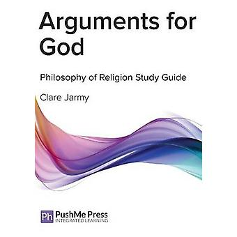 Arguments for God - Philosophy Study Guide by Clare Jarmy - 9781909618