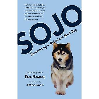 Sojo - Memoirs of a Reluctant Sled Dog by Pam Flowers - 9781943328550