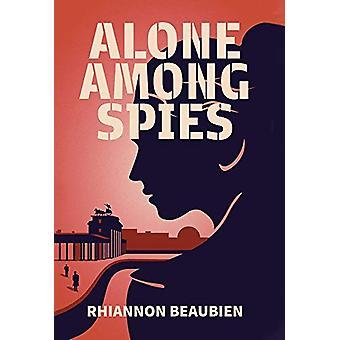 Alone Among Spies by Rhiannon Beaubien - 9781999298920 Book