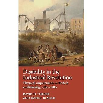 Incapacidade na Revolução Industrial Prejuízo Físico em Coalmining Britânico 17801880 História da Deficiência