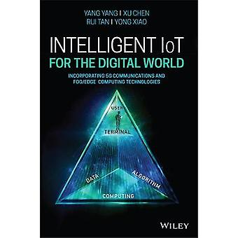 Intelligent IoT for the Digital World Incorporating 5G Communications and FogEdge Computing Technologies
