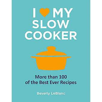 I Love My Slow Cooker by LeBlanc & Beverly