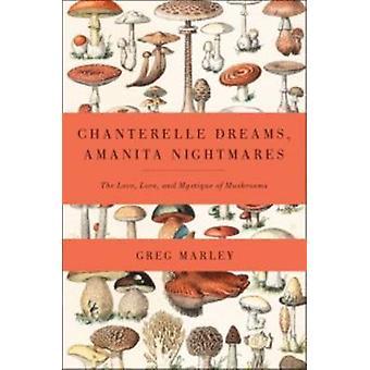 Chanterelle Dreams - Amanita Nightmares - The Love - Lore and Mystique