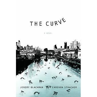 The Curve - A Novel by Jeremy Blachman - Cameron Stracher - 9781634253
