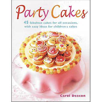 Party Cakes - 45 Fabulous Cakes for All Occasions - with Easy Ideas fo