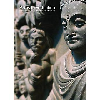 Paths to Perfection - Buddhist Art at the Freer by Arthur M Sackler Ga