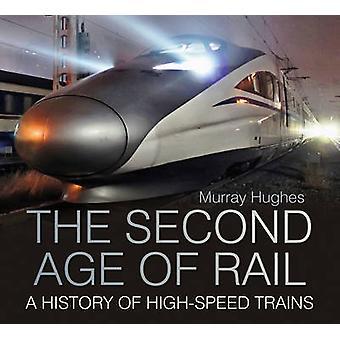 Das zweite Zeitalter der Eisenbahn - eine Geschichte der Hochgeschwindigkeitszüge von Murray Hugh