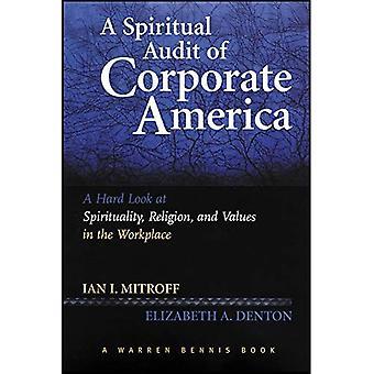 Un Audit spirituale della Corporate America: uno sguardo duro a valori di lavoro, religione e spiritualità: A....