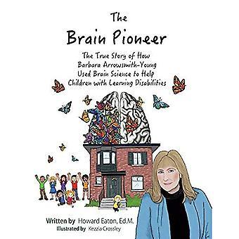 Il pioniere del cervello: La vera storia di utilizzo della scienza del cervello da parte di Barbara Arrowsmith-Young per aiutare i bambini con difficoltà di apprendimento