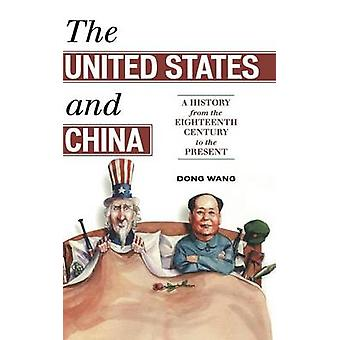 The United States and China A History from the Eighteenth Century to the Present by Wang & Dong