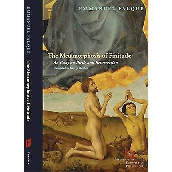 Die Metamorphose der Endlichkeit - Essay über Geburt und Auferstehung durch