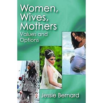 Women Wives Mothers  Values and Options by Bernard & Jessie