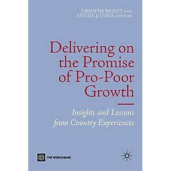 Delivering on the Promise of ProPoor Growth Insights and Lessons from Country Experiences by Besley & Tim