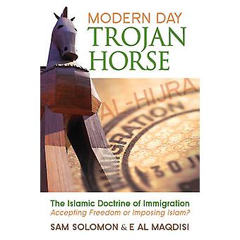 Modern Day Trojan Horse AlHijra the Islamic Doctrine of Immigration Accepting Freedom or Imposing Islam by Solomon & Sam
