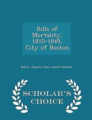 Bills of Mortality 18101849 City of Boston  Scholars Choice Edition by Registry Dept & Lemuel Shattuck & Boston