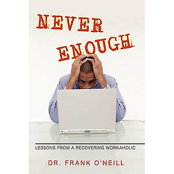 Never Enough Lessons from a Recovering Workaholic by Dr. Frank ONeill
