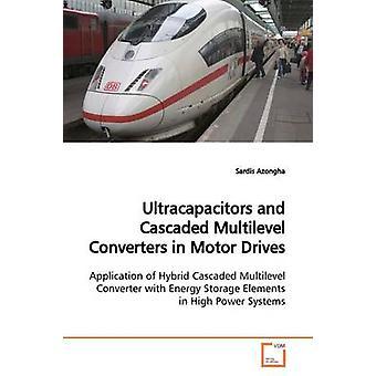 Ultrakondensatoren und kaskadierte mehrstufige Wandler in Motorantriebe von Azongha & Sardes