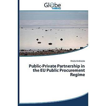 PublicPrivate Partnership in the Eu Public Procurement Regime by Andrecka Marta