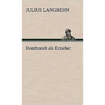 Rembrandt ALS Erzieher by Langbehn & Julius