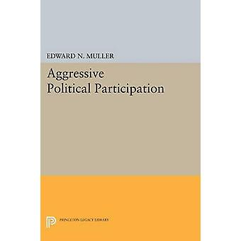 Aggressive Political Participation by Edward N. Muller - 978069161123