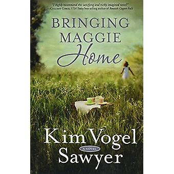 Bringing Maggie Home by Kim Vogel Sawyer - 9781432841317 Book
