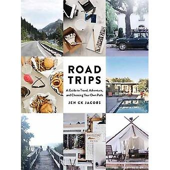 Road Trips - Guide to Travel - Adventure - and Choosing Your Own Path