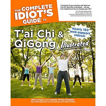 The Complete Idiot's Guide to T'ai Chi & QiGong Illustrated (4th) by