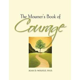The Mourner's Book of Courage - 30 Days of Encouragement by Alan D. Wo